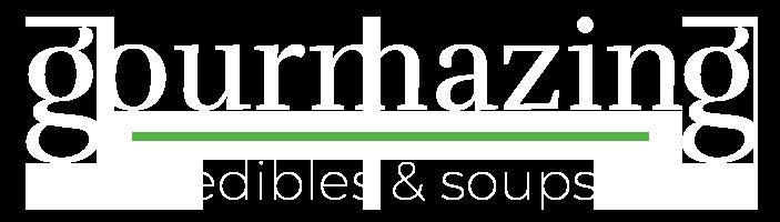 Gourmazing Edibles & Soups
